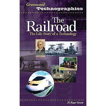 The Railroad The Life Story of a Technology by Grant & H. Roger
