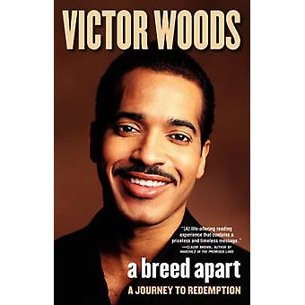 A Breed Apart A Journey to Redemption by Woods & Victor