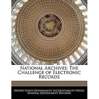 Nationale Archive die Herausforderung der elektronischen Aufzeichnungen von Vereinigte Staaten Regierungsverantwortlichkeit