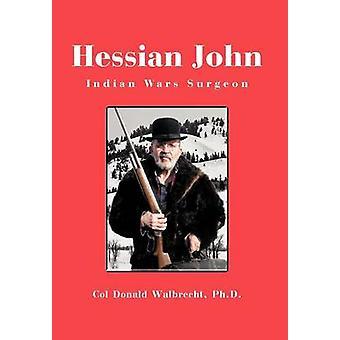 Hessiske John Indian Wars kirurg av Walbrecht Ph D. & Col Donald