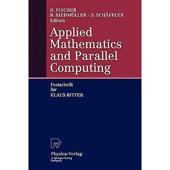 Tillämpad matematik och parallell Computing festskrift för Klaus Ritter av Fischer & Herbert