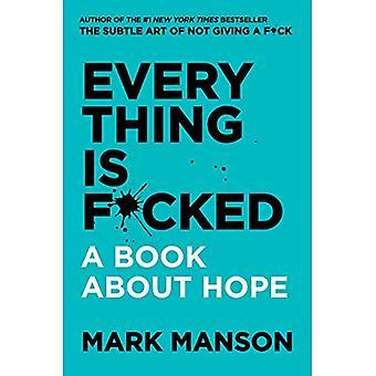 Everything Is F * cked: Ein Buch über die Hoffnung