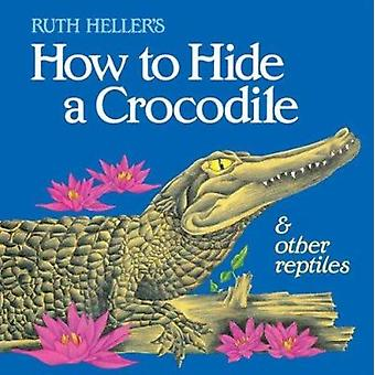 How to Hide a Crocodile and Ot by Ruth Heller - 9780448402154 Book