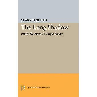 Long Shadow - Emily Dickinson's Tragic Poetry by Clark Griffith - 9780