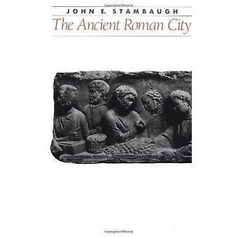 The Ancient Roman City by John E. Stambaugh - 9780801836923 Book