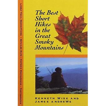 The Best Short Hikes in the Great Smoky Mountains by Kenneth Wise - J