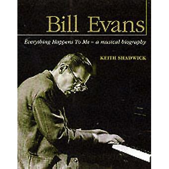 Bill Evans - Everything Happens to Me - a Musical Biography by Keith S