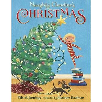 Naughty Claudine's Christmas by Patrick Jennings - 9781101937341 Book