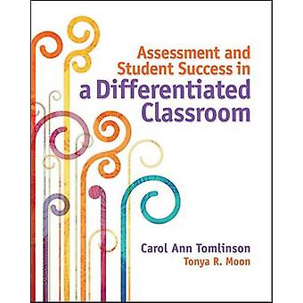 Assessment and Student Success in a Differentiated Classroom by Tonya