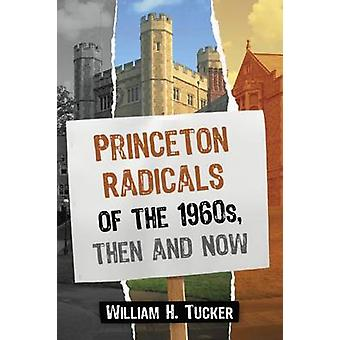 Princeton Radicals of the 1960s - Then and Now by William H. Tucker -