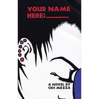 Your Name Here - _________ by Chris Mazza - Cris Mazza - 9781566890311
