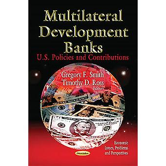 Multilateral Development Banks - U.S. Policies & Contributions by Greg