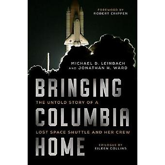 Bringing Columbia Home - The Untold Story of a Lost Space Shuttle and