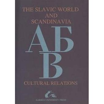 The Slavic World and Scandinavia - Cultural Relations by Kjeld Bjornag