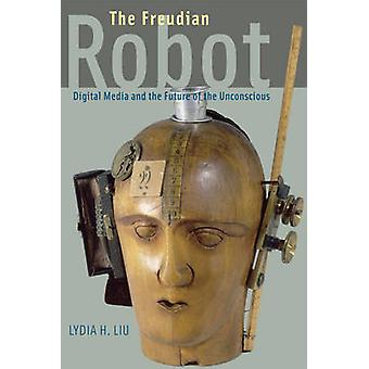 The Freudian Robot - Digital Media and the Future of the Unconscious b