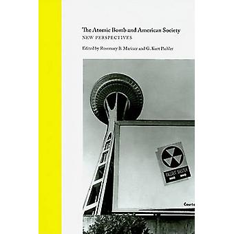 The Atomic Bomb and American Society - New Perspectives by Rosemary B