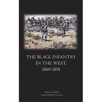 The Black Infantry in the West 18691891 by Fowler & Arlen L.