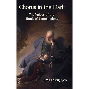 Chorus in the Dark The Voices of the Book of Lamentations by Nguyen & Kim Lan