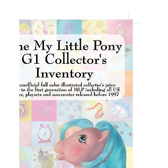 The My Little Pony G1 Collectors Inventory An Unofficial Full Color Illustrated Collectors Price Guide to the First Generation of Mlp Including All by Hayes & Summer