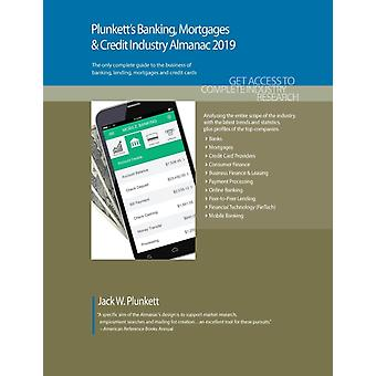Plunketts Banking Mortgages  Credit Industry Almanac 2019 Banking Mortgages  Credit Industry Market Research Statistics Trends and Leading Companies by Plunkett & Jack W.