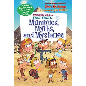 My Weird School Fast Facts Mummies Myths and Mysteries by Dan Gutman