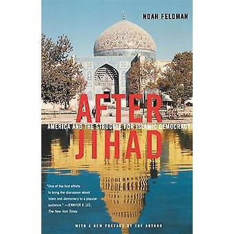 After Jihad America and the Struggle for Islamic Democracy by Feldman & Noah