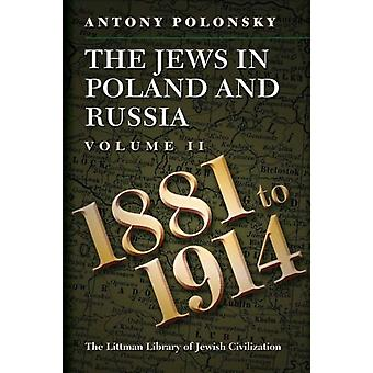 The Jews in Poland and Russia  Volume II 1881 to 1914 by Antony Polonsky