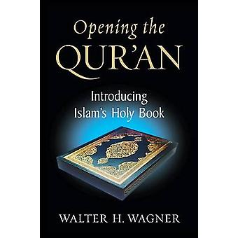 Opening the Quran Introducing Islams Holy Book by Wagner & Walter H.
