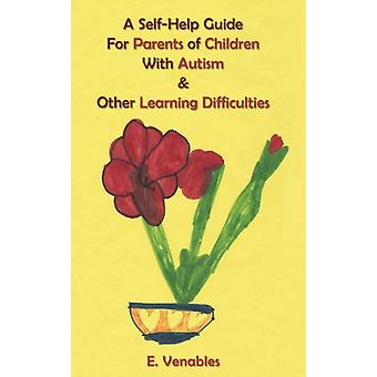 A SelfHelp Guide for Parents of Children with Autism and Other Learning Difficulties by Venables & E.