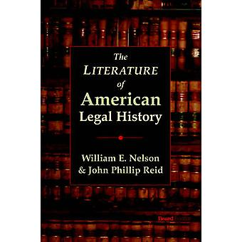 The Literature of American Legal History by Nelson & William & E.