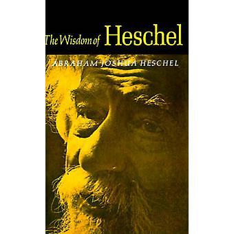 The Wisdom of Heschel by Heschel & Abraham Joshua
