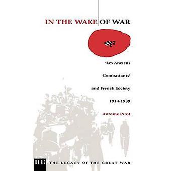 I kölvattnet av krig Les Anciens Combattants och franska samhället 19141939 av prost & Antoine