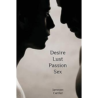 Desire Lust Passion Sex by Currier & Jameson
