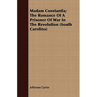 Madam Constantia The Romance of a Prisoner of War in the Revolution South Carolina by Carter & Jefferson