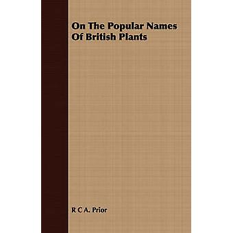 On The Popular Names Of British Plants by Prior & R. C. A.