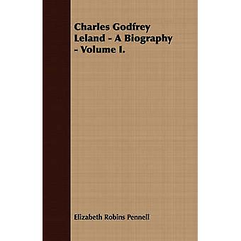 Charles Godfrey Leland  A Biography  Volume I. by Pennell & Elizabeth Robins