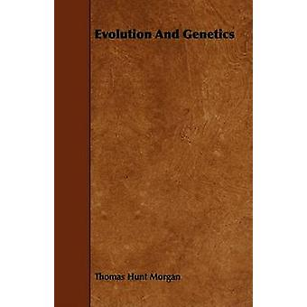 Evolution And Genetics by Morgan & Thomas Hunt