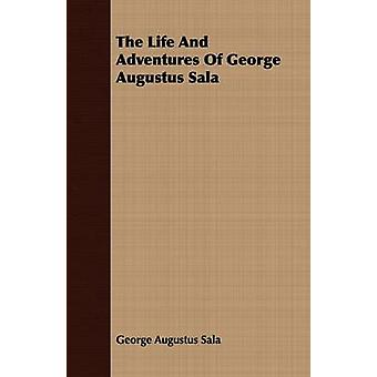 The Life And Adventures Of George Augustus Sala by Sala & George Augustus