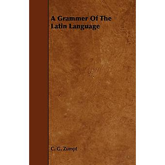 A Grammer Of The Latin Language by Zumpt & C. G.