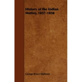 History of the Indian Mutiny 18571858 by Malleson & George Bruce