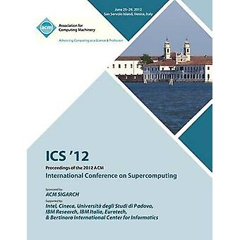 ICS 12 Proceedings of the 2012 ACM International Conference on Supercomputing by ICS 12 Proceedings Committee