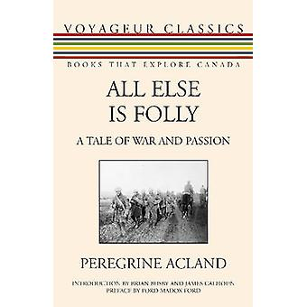 All Else Is Folly A Tale of War and Passion by Acland & Peregrine