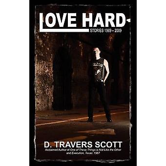 Love Hard Stories 1989  2009 by Scott & D. Travers