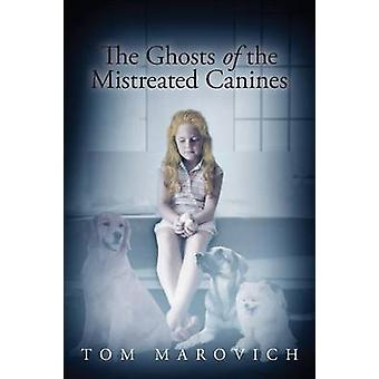 The Ghosts of the Mistreated Canines by Marovich & Tom