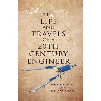 The Life and Travels of a 20th Century Engineer by Gregson & Brian
