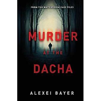 Murder at the Dacha by Bayer & Alexei