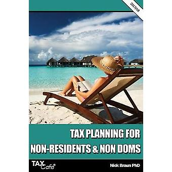 Tax Planning for NonResidents  Non Doms 201718 by Braun & Nick