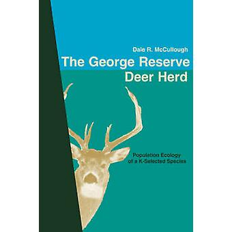 The George Reserve Deer Herd Population Ecology of a KSelected Species by McCullough & Dale & R.