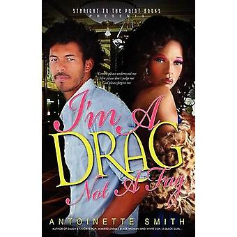 Im a Drag Not a Fag by Smith & Antoinette