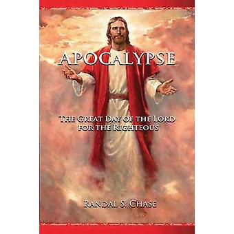Apocalypse The Great Day of the Lord for the Righteous by Chase & Randal S.